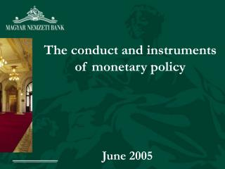 The conduct and instruments of monetary policy