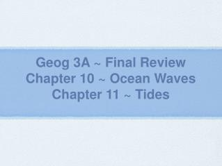 Geog 3A ~ Final Review Chapter 10 ~ Ocean Waves Chapter 11 ~ Tides