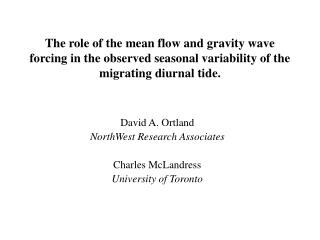 David A. Ortland NorthWest Research Associates Charles McLandress University of Toronto