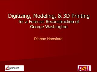 Digitizing, Modeling, & 3D Printing  for a Forensic Reconstruction of  George Washington