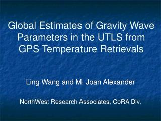 Global Estimates of Gravity Wave Parameters in the UTLS from GPS Temperature Retrievals