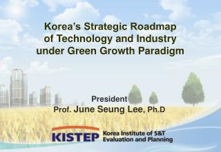 Korea's Strategic Roadmap  of Technology and Industry under Green Growth Paradigm