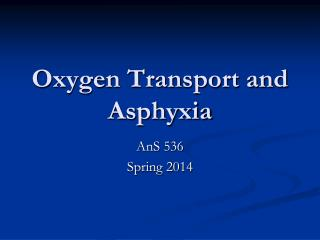 Oxygen Transport and Asphyxia