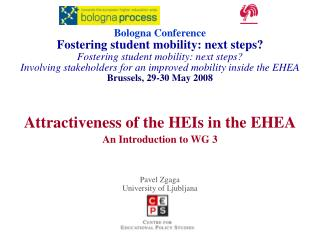 Attractiveness of the HEIs in the EHEA An Introduction to WG 3 Pavel Zgaga University of Ljubljana
