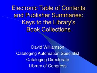 David Williamson Cataloging Automation Specialist Cataloging Directorate Library of Congress
