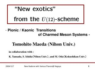 in collaboration with : K. Yamada, S. Ishida ( Nihon Univ. ) , and M. Oda ( Kokushikan Univ. )