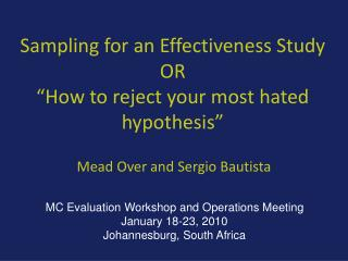 "Sampling for an Effectiveness Study OR ""How to reject your most hated hypothesis"""