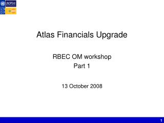 Atlas Financials Upgrade RBEC OM workshop Part 1 13 October 2008