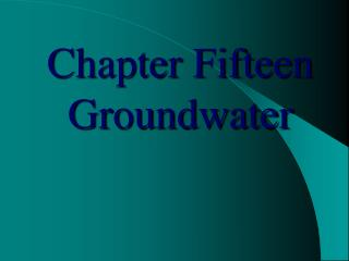 Chapter Fifteen Groundwater