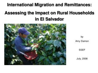 International Migration and Remittances:  Assessing the Impact on Rural Households in El Salvador
