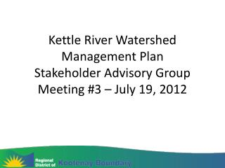 Kettle River Watershed Management Plan Stakeholder Advisory Group Meeting #3 – July 19, 2012