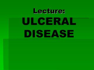 Lecture :  ULCERAL DISEASE