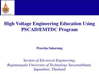 High Voltage Engineering Education Using  PSCAD/EMTDC Program Preecha Sakarung