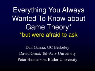 Everything You Always Wanted To Know about Game Theory* *but were afraid to ask