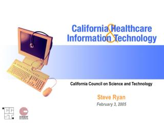 California Council on Science and Technology Steve Ryan February 3, 2005