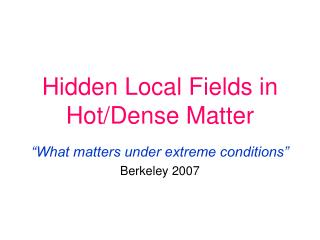 Hidden Local Fields in Hot/Dense Matter
