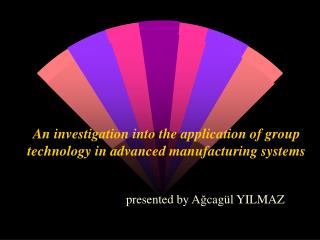 An investigation into the application of group technology in advanced manufacturing systems