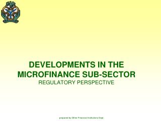 DEVELOPMENTS IN THE MICROFINANCE SUB-SECTOR REGULATORY PERSPECTIVE