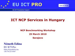 ICT NCP Services in Hungary NCP Benchmarking Workshop 25 March 2010 Sarajevo