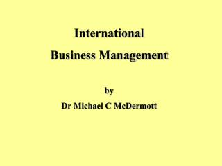 International  Business Management by Dr Michael C McDermott