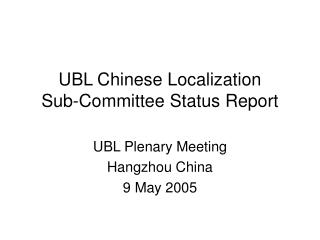 UBL Chinese Localization  Sub-Committee Status Report