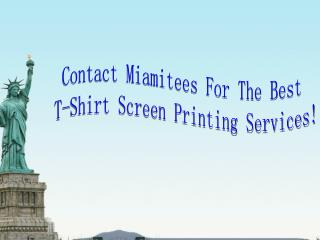 Contact Miamitees For The Best T-Shirt Screen Printing Servi