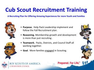 Purpose.   Help Pack Leadership implement and follow the Fall Recruitment plan.