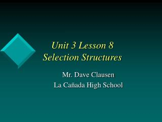 Unit 3 Lesson 8 Selection Structures