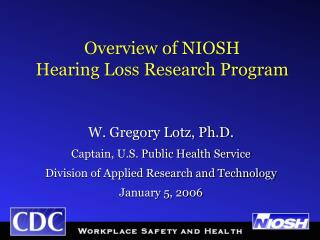 Overview of NIOSH  Hearing Loss Research Program