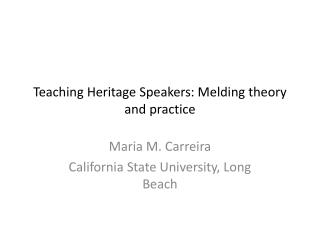 Teaching Heritage Speakers: Melding theory and practice