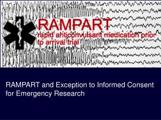 RAMPART and Exception to Informed Consent for Emergency Research