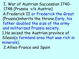 I. War of Austrian Succession 1740-1748 (Prussia  v/s Austria)