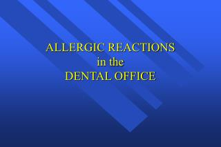 ALLERGIC REACTIONS  in the DENTAL OFFICE