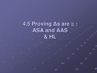 4.5 Proving  Δ s are    :  ASA and AAS & HL