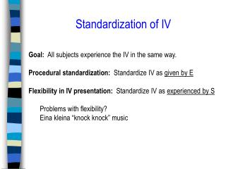 Standardization of IV Goal:   All subjects experience the IV in the same way.