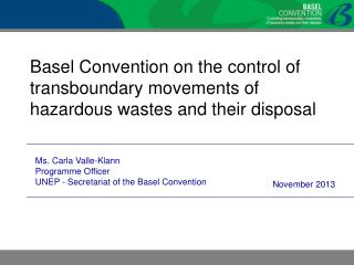 Ms. Carla Valle-Klann Programme Officer UNEP - Secretariat of the Basel Convention