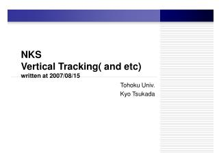 NKS  Vertical Tracking( and etc) written at 2007/08/15