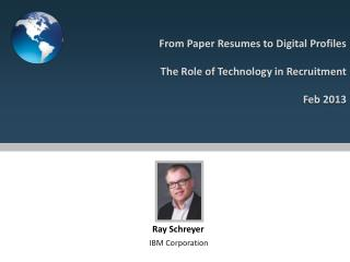 From Paper Resumes to Digital Profiles The Role of Technology in Recruitment Feb 2013
