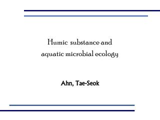 Humic substance and  aquatic microbial ecology    Ahn, Tae-Seok