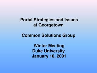 Portal Strategies and Issues at Georgetown  Common Solutions Group  Winter Meeting