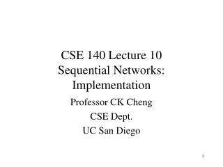 CSE 140 Lecture 10 Sequential Networks: Implementation