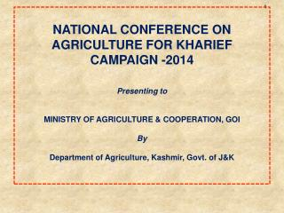 NATIONAL CONFERENCE ON AGRICULTURE FOR KHARIEF CAMPAIGN -2014 Presenting to