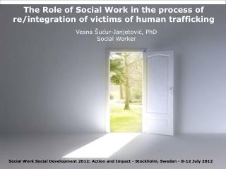 The Role of Social Work in the process of re/integration of victims of human trafficking