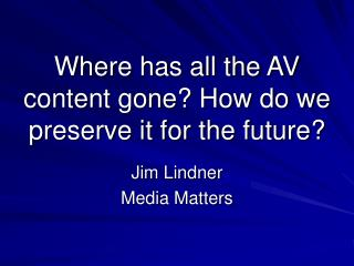 Where has all the AV content gone? How do we preserve it for the future?