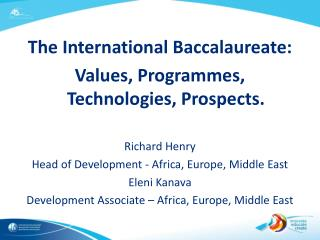 The International Baccalaureate: Values, Programmes, Technologies, Prospects. Richard Henry