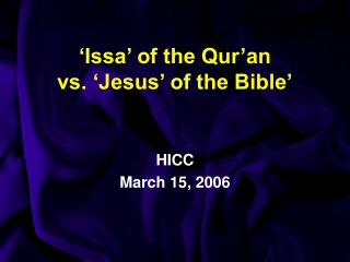 'Issa' of the Qur'an  vs. 'Jesus' of the Bible'
