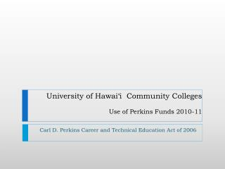 University of Hawai'i  Community Colleges  Use of Perkins Funds 2010-11