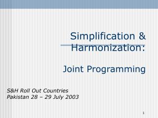 Simplification & Harmonization:  Joint Programming