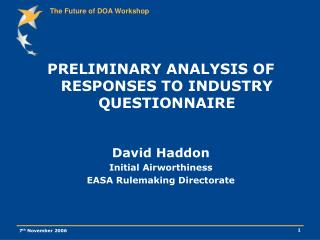 PRELIMINARY ANALYSIS OF RESPONSES TO INDUSTRY QUESTIONNAIRE David Haddon Initial Airworthiness
