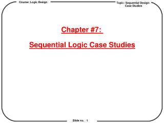 Chapter #7:  Sequential Logic Case Studies